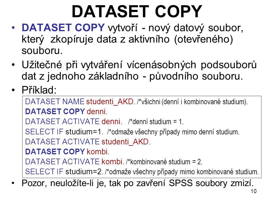 10 DATASET COPY •DATASET COPY vytvoří - nový datový soubor, který zkopíruje data z aktivního (otevřeného) souboru. •Užitečné při vytváření vícenásobný