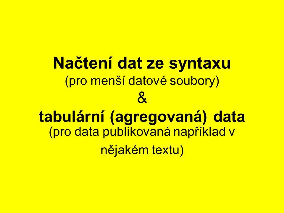 Načtení dat ze syntaxu (pro menší datové soubory) & tabulární (agregovaná) data (pro data publikovaná například v nějakém textu)