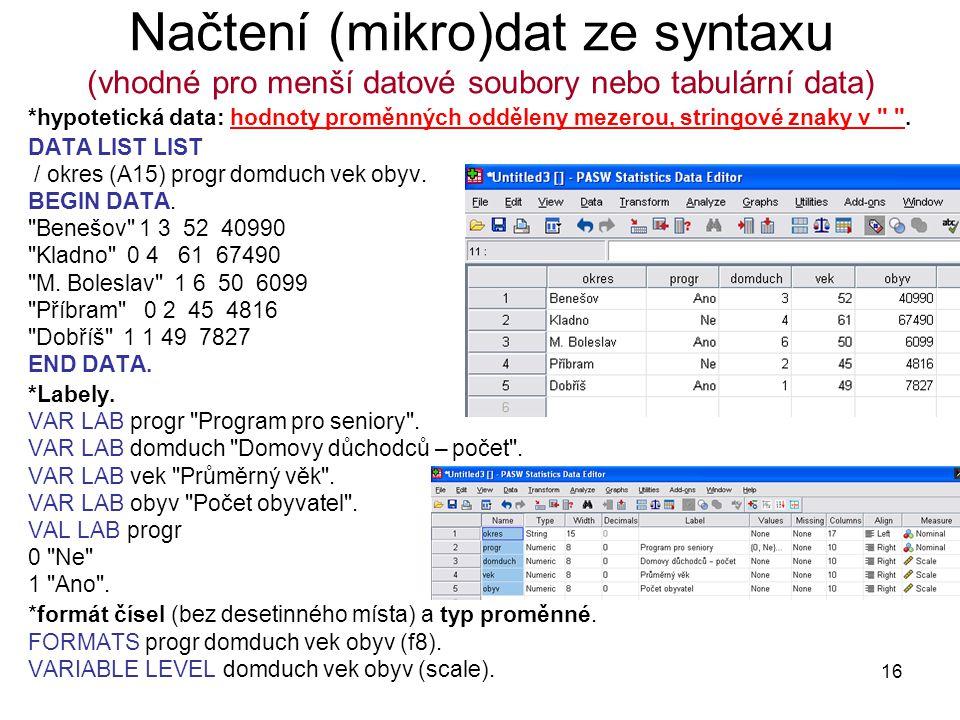 16 Načtení (mikro)dat ze syntaxu (vhodné pro menší datové soubory nebo tabulární data) *hypotetická data: hodnoty proměnných odděleny mezerou, stringo