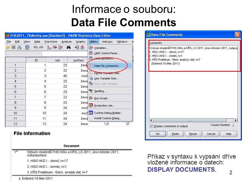 2 Informace o souboru: Data File Comments Příkaz v syntaxu k vypsání dříve vložené informace o datech: DISPLAY DOCUMENTS.