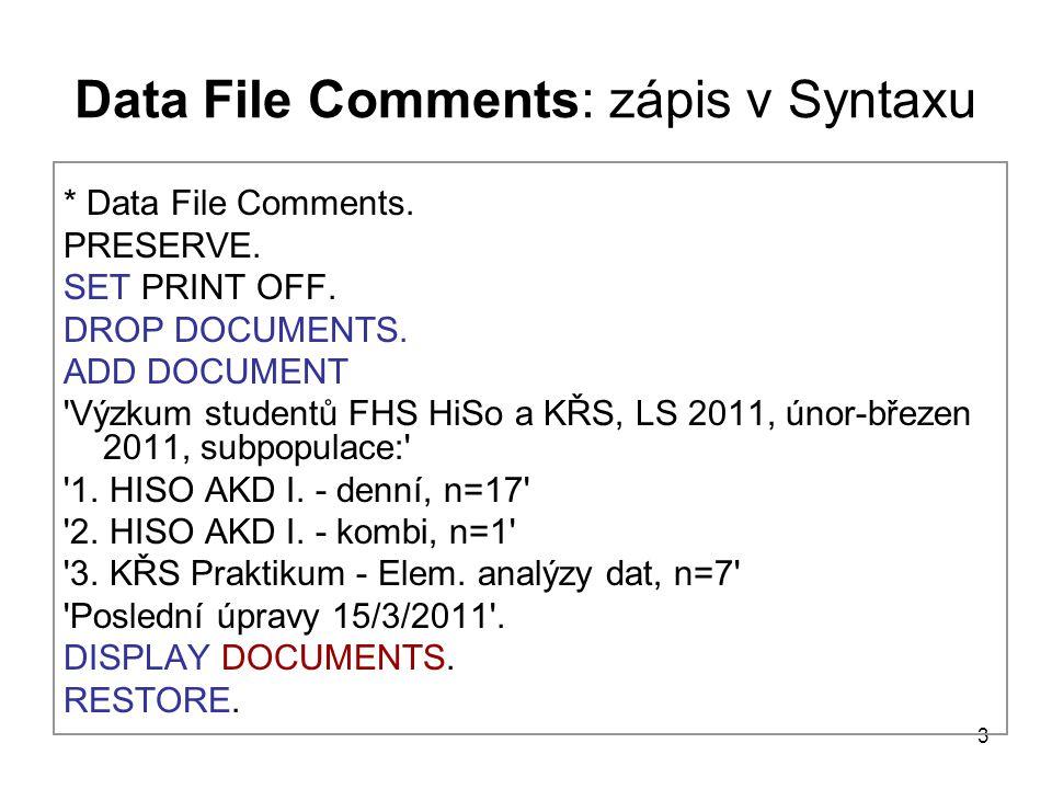3 Data File Comments: zápis v Syntaxu * Data File Comments. PRESERVE. SET PRINT OFF. DROP DOCUMENTS. ADD DOCUMENT 'Výzkum studentů FHS HiSo a KŘS, LS