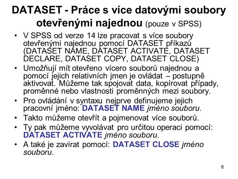 7 DATASET v menu Mezi více otevřenými soubory lze přepínat → na aktivním budou provedeny analýzy Nebo v syntaxu: DATASET ACTIVATE Knihy_FHS.