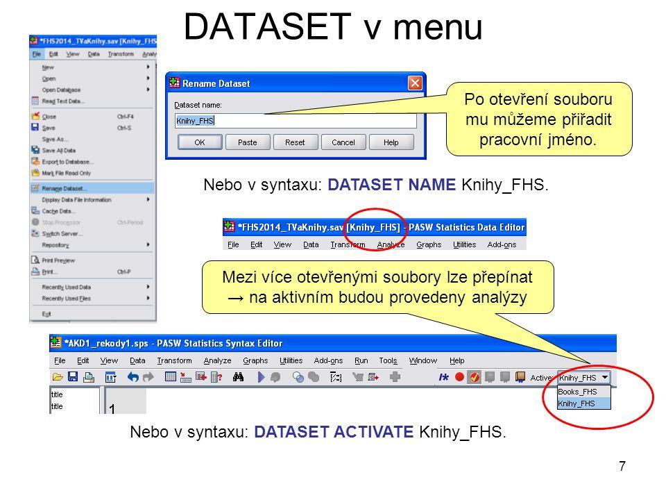 7 DATASET v menu Mezi více otevřenými soubory lze přepínat → na aktivním budou provedeny analýzy Nebo v syntaxu: DATASET ACTIVATE Knihy_FHS. Nebo v sy