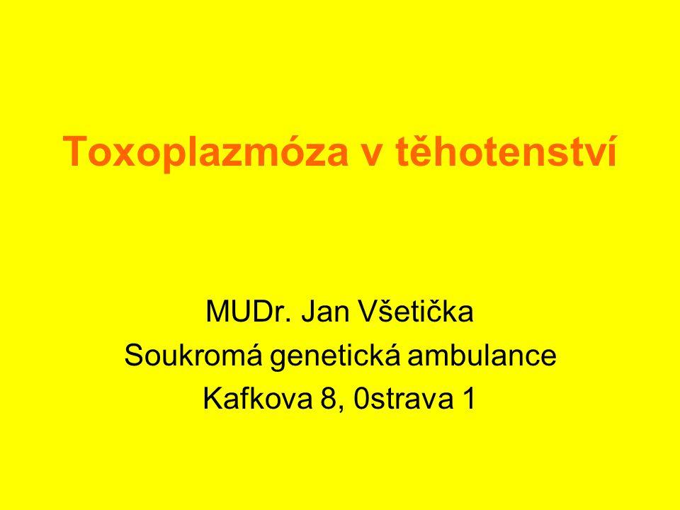Toxoplazmóza v těhotenství MUDr. Jan Všetička Soukromá genetická ambulance Kafkova 8, 0strava 1