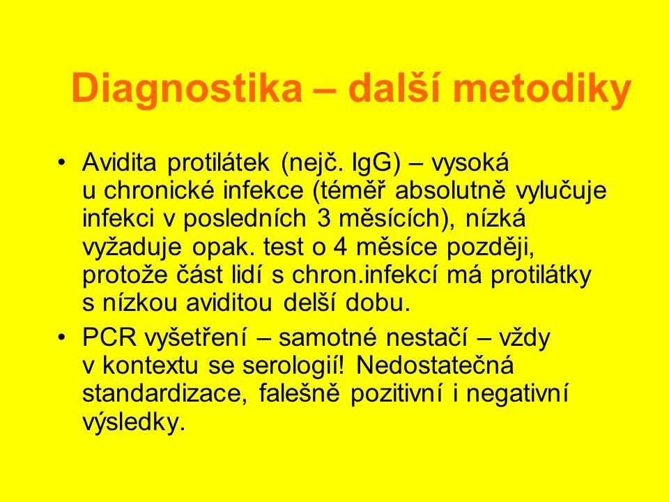 Diagnostika – další metodiky •Avidita protilátek (nejč. IgG) – vysoká u chronické infekce (téměř absolutně vylučuje infekci v posledních 3 měsících),