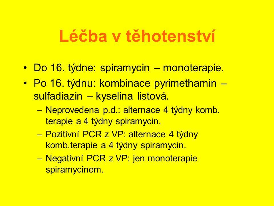 Léčba v těhotenství •Do 16. týdne: spiramycin – monoterapie. •Po 16. týdnu: kombinace pyrimethamin – sulfadiazin – kyselina listová. –Neprovedena p.d.