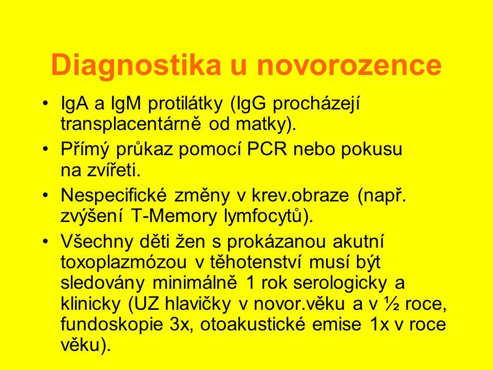 Diagnostika u novorozence •IgA a IgM protilátky (IgG procházejí transplacentárně od matky). •Přímý průkaz pomocí PCR nebo pokusu na zvířeti. •Nespecif