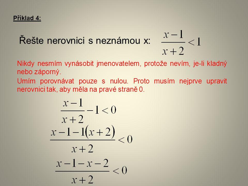Příklad 4: Řešte nerovnici s neznámou x: Nikdy nesmím vynásobit jmenovatelem, protože nevím, je-li kladný nebo záporný. Umím porovnávat pouze s nulou.