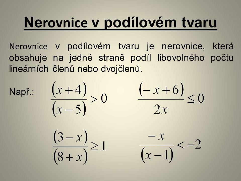Ne rovnice v podílovém tvaru Nerovnice v podílovém tvaru je nerovnice, která obsahuje na jedné straně podíl libovolného počtu lineárních členů nebo dv