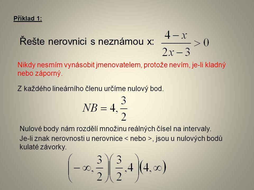 Příklad 1: Řešte nerovnici s neznámou x: Z každého lineárního členu určíme nulový bod. Nulové body nám rozdělí množinu reálných čísel na intervaly. Je