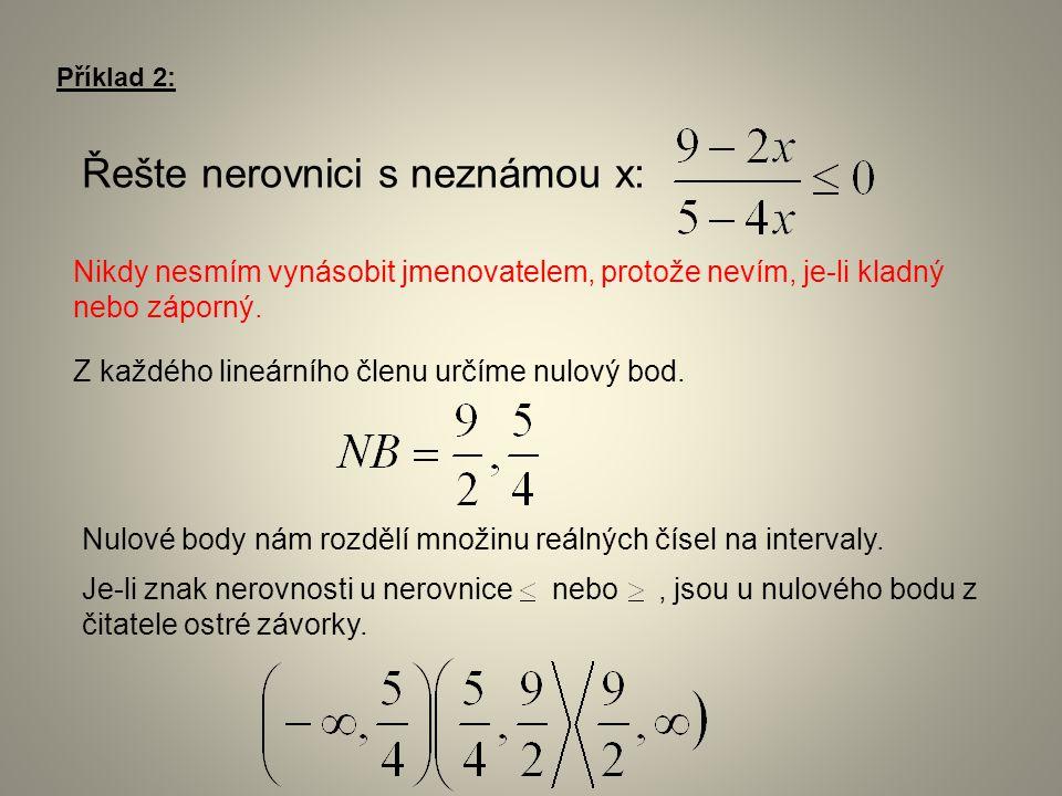 Příklad 2: Řešte nerovnici s neznámou x: Z každého lineárního členu určíme nulový bod. Nulové body nám rozdělí množinu reálných čísel na intervaly. Ni
