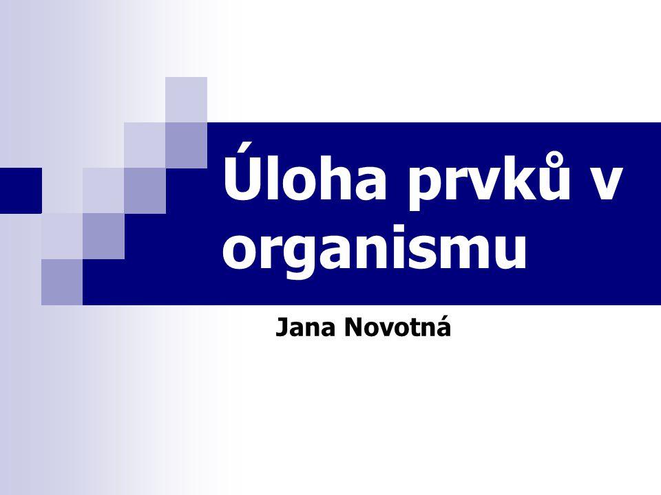 Úloha prvků v organismu Jana Novotná