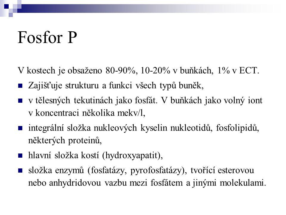 Fosfor P V kostech je obsaženo 80-90%, 10-20% v buňkách, 1% v ECT.  Zajišťuje strukturu a funkci všech typů buněk,  v tělesných tekutinách jako fosf