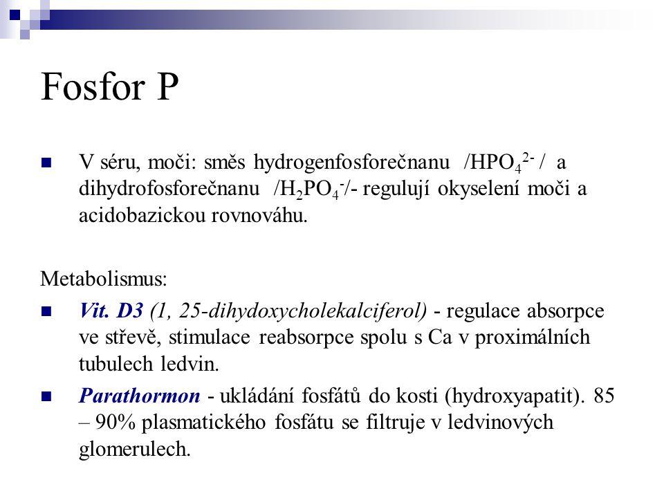 Fosfor P  V séru, moči: směs hydrogenfosforečnanu /HPO 4 2- / a dihydrofosforečnanu /H 2 PO 4 - /- regulují okyselení moči a acidobazickou rovnováhu.