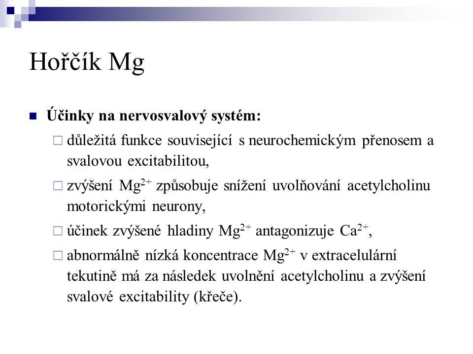 Hořčík Mg  Účinky na nervosvalový systém:  důležitá funkce související s neurochemickým přenosem a svalovou excitabilitou,  zvýšení Mg 2+ způsobuje