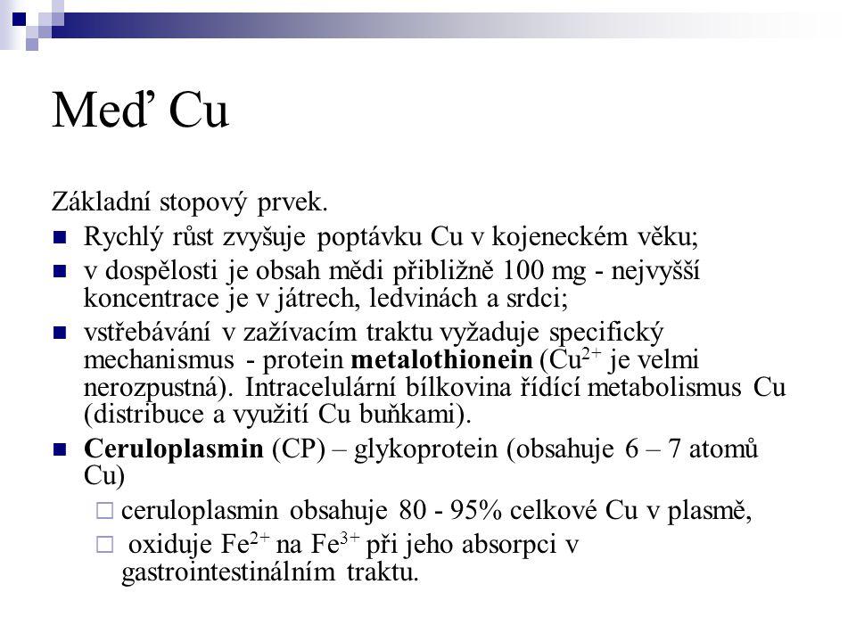 Meď Cu Základní stopový prvek.  Rychlý růst zvyšuje poptávku Cu v kojeneckém věku;  v dospělosti je obsah mědi přibližně 100 mg - nejvyšší koncentra