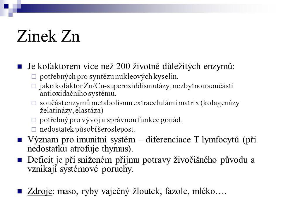 Zinek Zn  Je kofaktorem více než 200 životně důležitých enzymů:  potřebných pro syntézu nukleových kyselin.  jako kofaktor Zn/Cu-superoxiddismutázy
