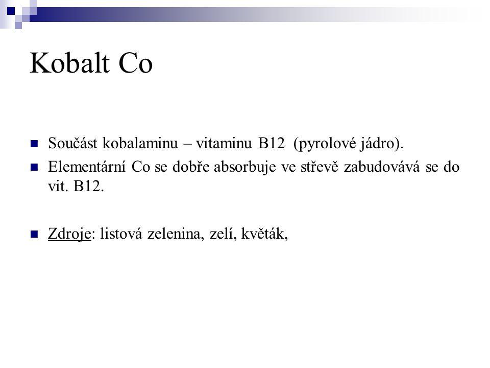 Kobalt Co  Součást kobalaminu – vitaminu B12 (pyrolové jádro).  Elementární Co se dobře absorbuje ve střevě zabudovává se do vit. B12.  Zdroje: lis