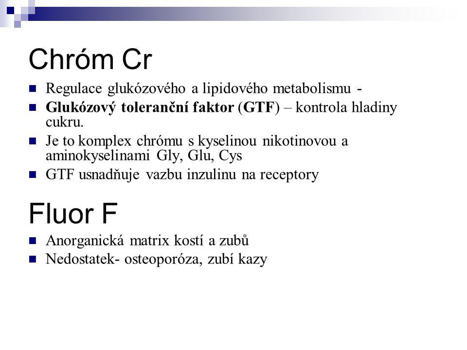 Chróm Cr  Regulace glukózového a lipidového metabolismu -  Glukózový toleranční faktor (GTF) – kontrola hladiny cukru.  Je to komplex chrómu s kyse