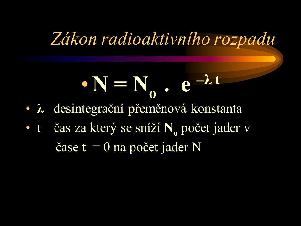 Zákon radioaktivního rozpadu •N = N o. e –λ t •λ desintegrační přeměnová konstanta •t čas za který se sníží N o počet jader v čase t = 0 na počet jade