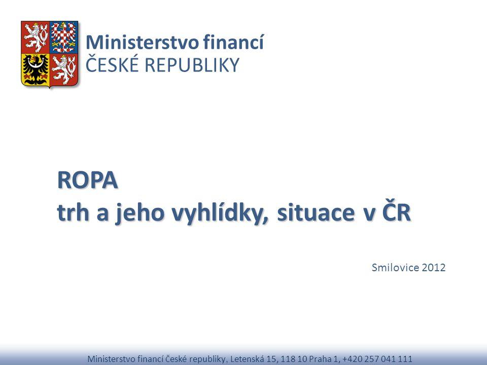 Ministerstvo financí ČESKÉ REPUBLIKY Ministerstvo financí Č eské republiky, Letenská 15, 118 10 Praha 1, +420 257 041 111 ROPA trh a jeho vyhlídky, si