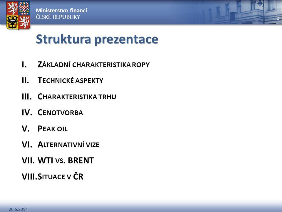Ministerstvo financí ČESKÉ REPUBLIKY 20.6.2014 2 Struktura prezentace I.Z ÁKLADNÍ CHARAKTERISTIKA ROPY II.T ECHNICKÉ ASPEKTY III.C HARAKTERISTIKA TRHU