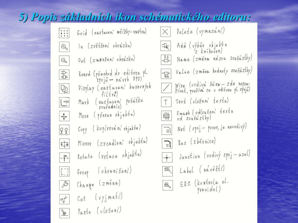 5) Popis základních ikon schématického editoru: