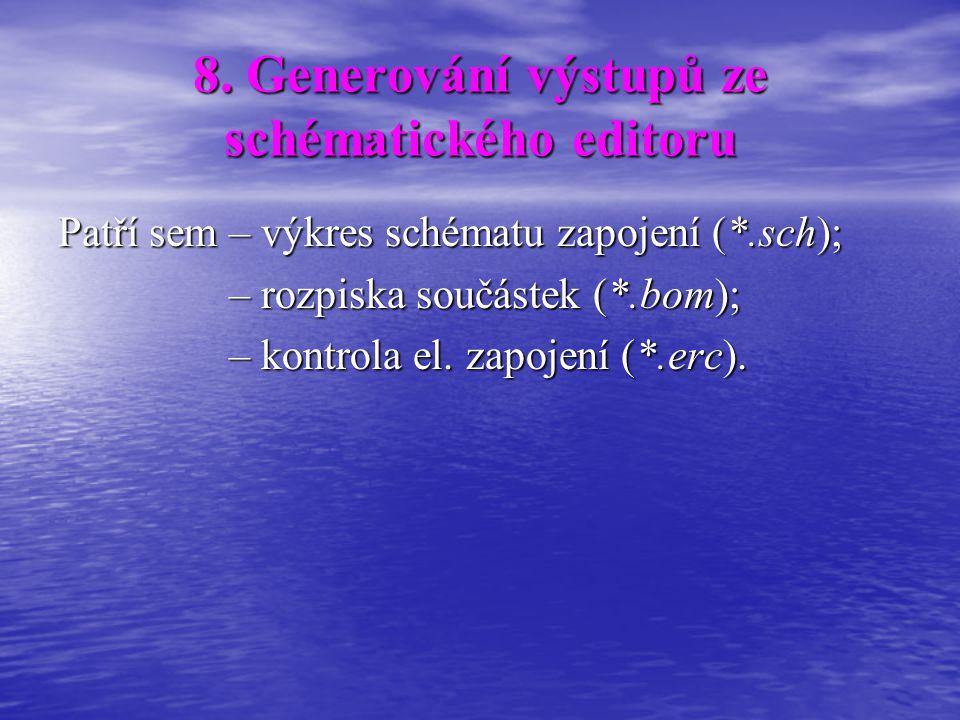 8. Generování výstupů ze schématického editoru Patří sem – výkres schématu zapojení (*.sch); – rozpiska součástek (*.bom); – rozpiska součástek (*.bom