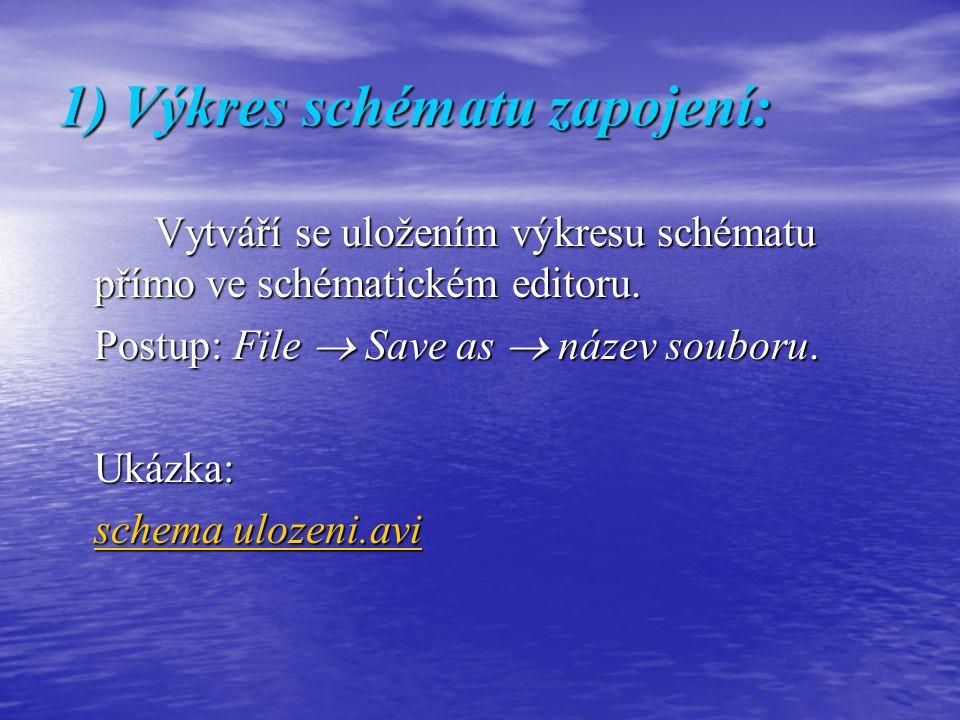 1) Výkres schématu zapojení: Vytváří se uložením výkresu schématu přímo ve schématickém editoru. Postup: File  Save as  název souboru. Ukázka: schem