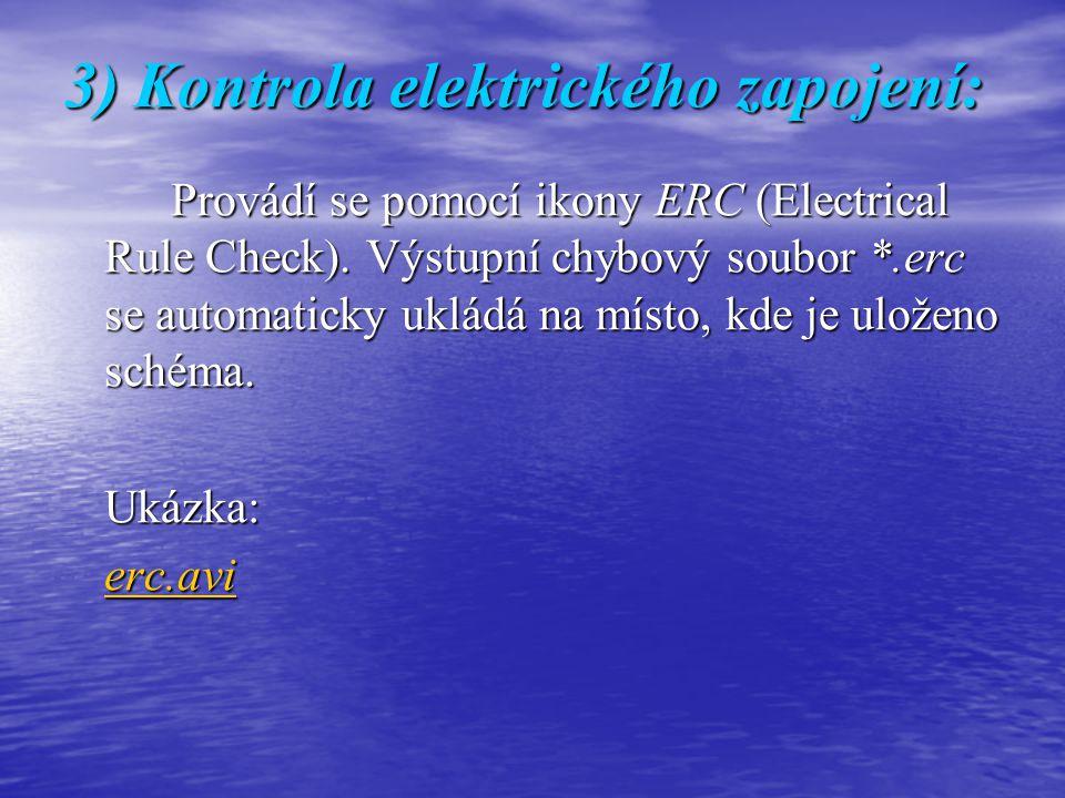 3) Kontrola elektrického zapojení: Provádí se pomocí ikony ERC (Electrical Rule Check). Výstupní chybový soubor *.erc se automaticky ukládá na místo,