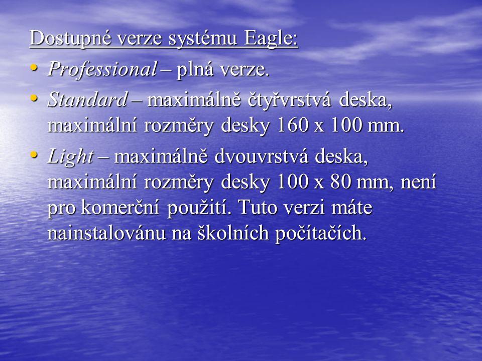 Dostupné verze systému Eagle: • Professional – plná verze. • Standard – maximálně čtyřvrstvá deska, maximální rozměry desky 160 x 100 mm. • Light – ma