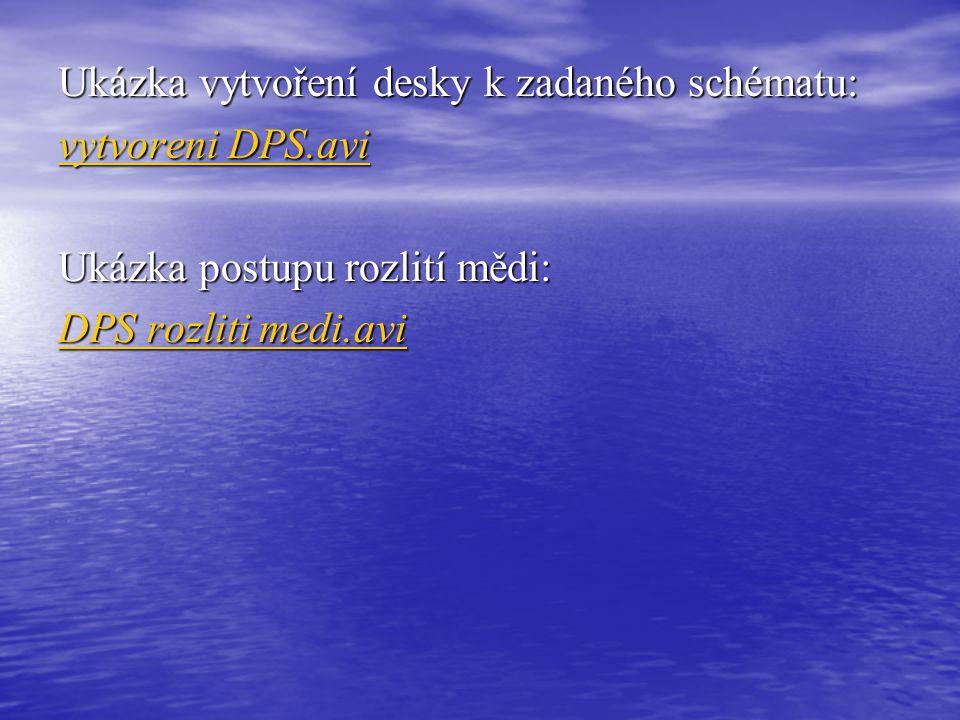 Ukázka vytvoření desky k zadaného schématu: vytvoreni DPS.avi vytvoreni DPS.avi Ukázka postupu rozlití mědi: DPS rozliti medi.avi DPS rozliti medi.avi
