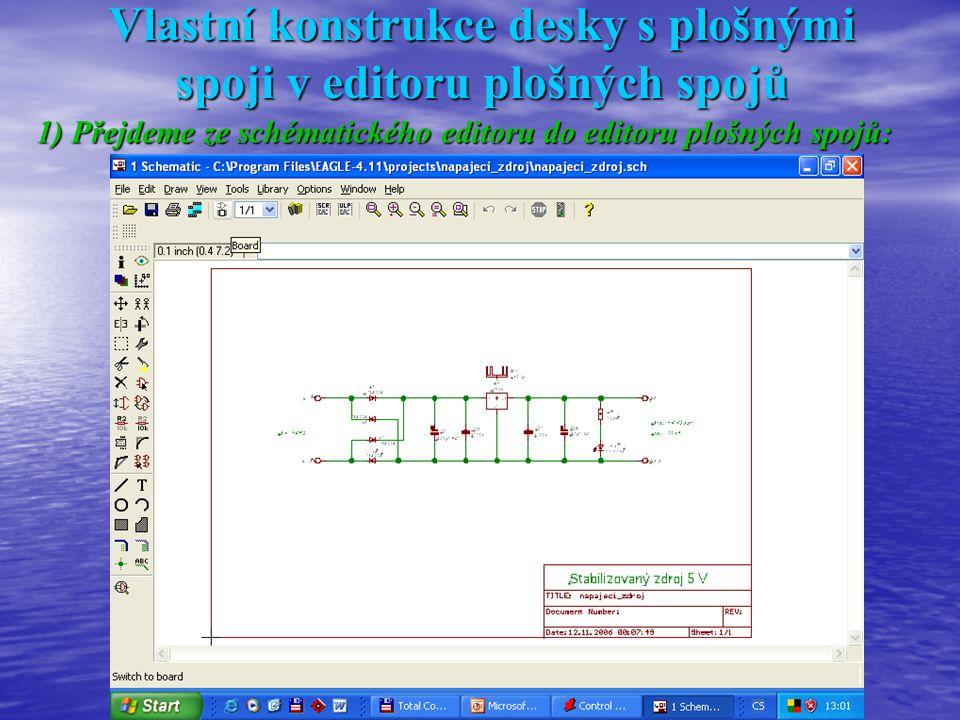 Vlastní konstrukce desky s plošnými spoji v editoru plošných spojů 1) Přejdeme ze schématického editoru do editoru plošných spojů: