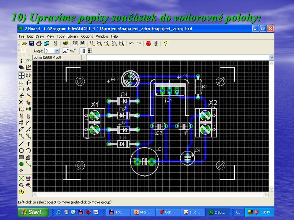 10) Upravíme popisy součástek do vodorovné polohy: