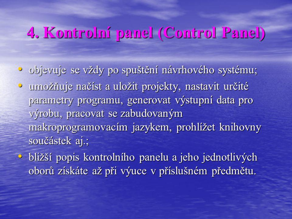 4. Kontrolní panel (Control Panel) • objevuje se vždy po spuštění návrhového systému; • umožňuje načíst a uložit projekty, nastavit určité parametry p