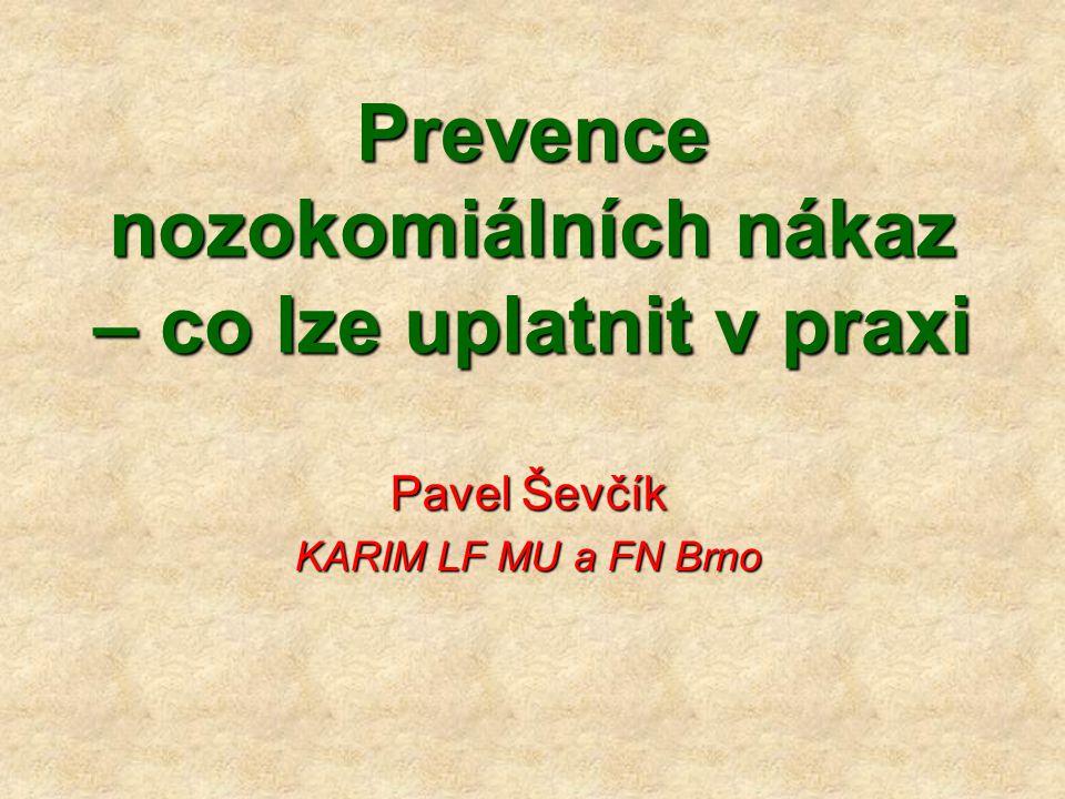 Prevence nozokomiálních nákaz – co lze uplatnit v praxi Pavel Ševčík KARIM LF MU a FN Brno