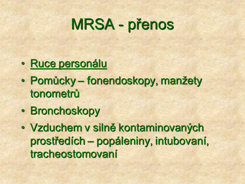 MRSA - přenos •Ruce personálu •Pomůcky – fonendoskopy, manžety tonometrů •Bronchoskopy •Vzduchem v silně kontaminovaných prostředích – popáleniny, int