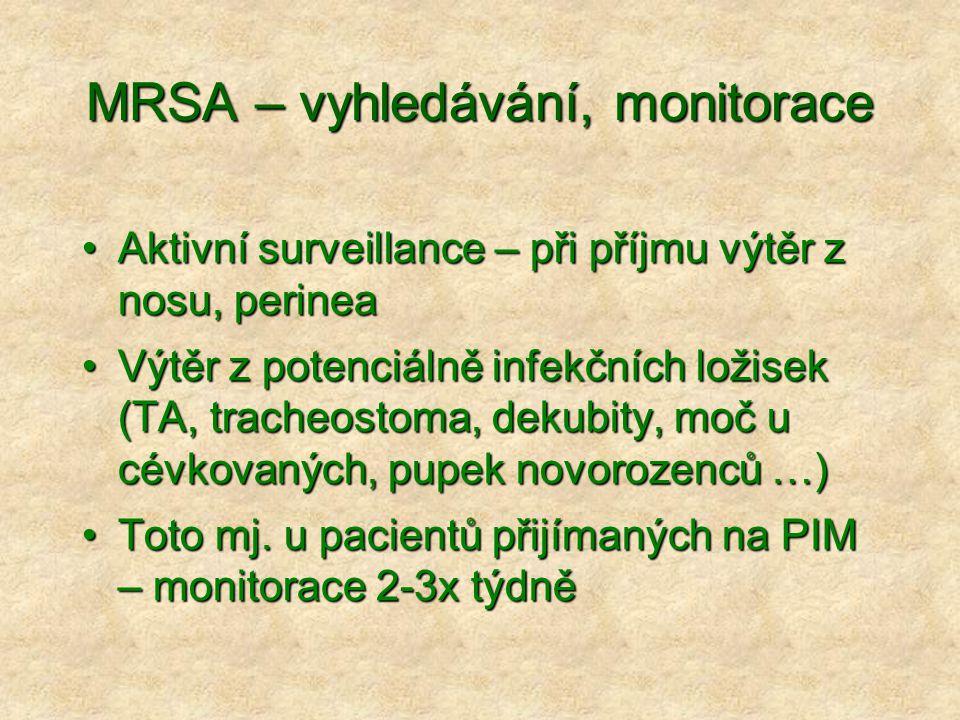MRSA – vyhledávání, monitorace •Aktivní surveillance – při příjmu výtěr z nosu, perinea •Výtěr z potenciálně infekčních ložisek (TA, tracheostoma, dek