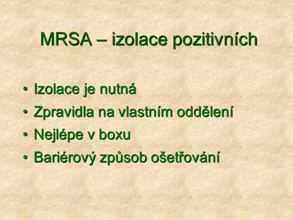 MRSA – izolace pozitivních •Izolace je nutná •Zpravidla na vlastním oddělení •Nejlépe v boxu •Bariérový způsob ošetřování
