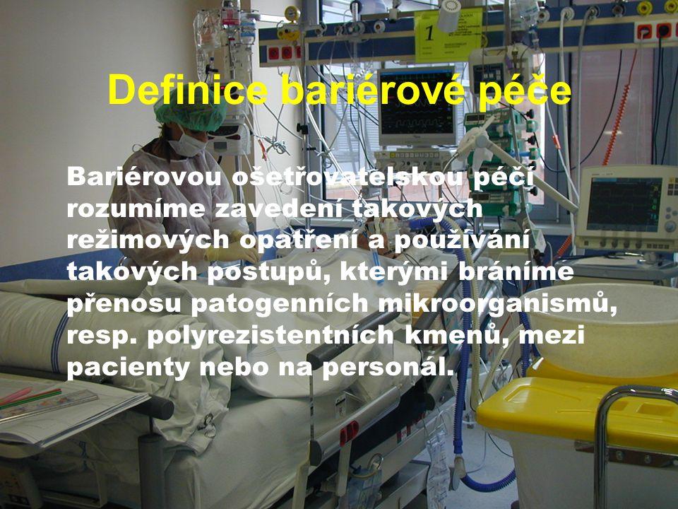 Definice bariérové péče Bariérovou ošetřovatelskou péčí rozumíme zavedení takových režimových opatření a používání takových postupů, kterými bráníme p