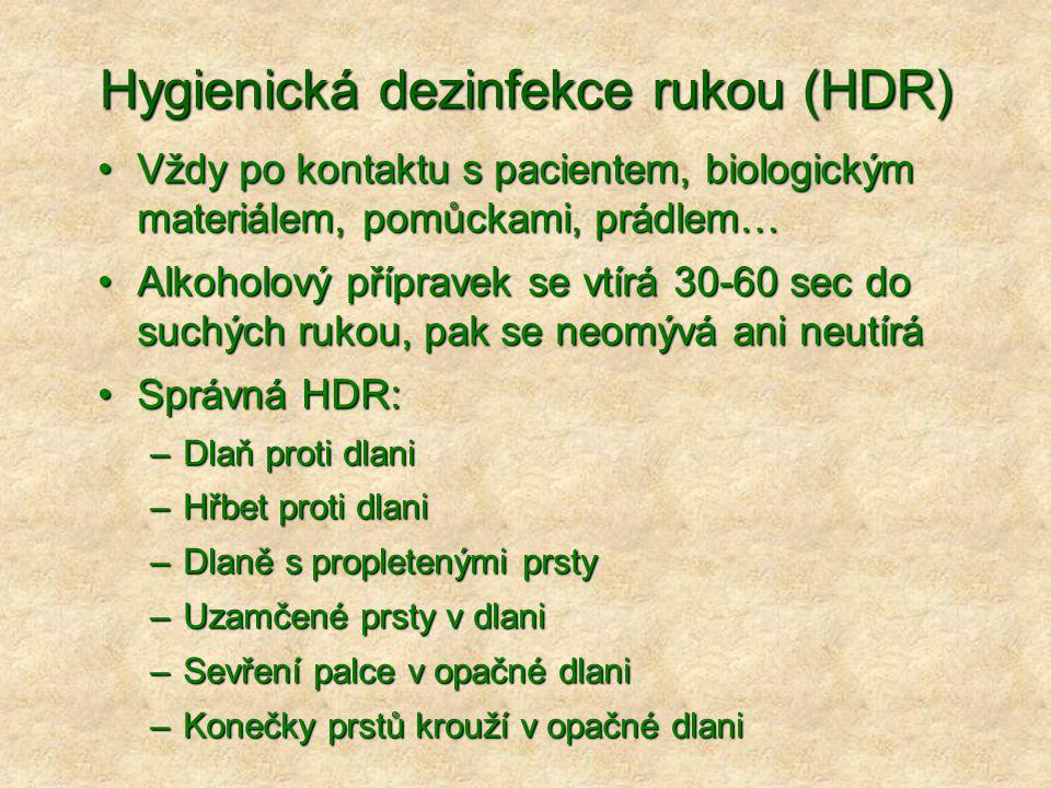 Hygienická dezinfekce rukou (HDR) •Vždy po kontaktu s pacientem, biologickým materiálem, pomůckami, prádlem… •Alkoholový přípravek se vtírá 30-60 sec