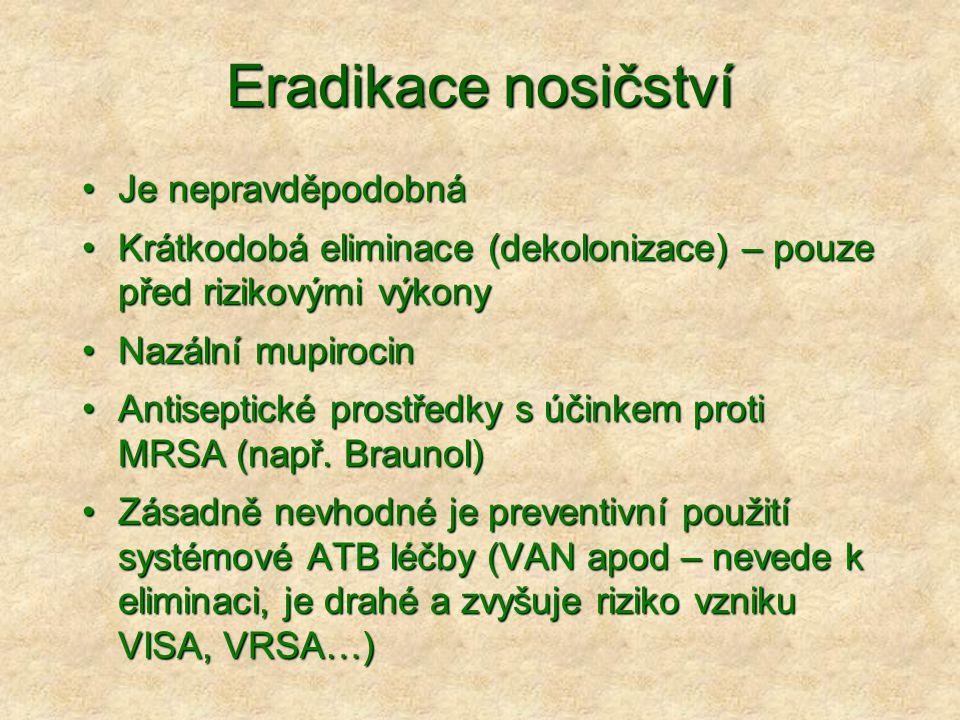 Eradikace nosičství •Je nepravděpodobná •Krátkodobá eliminace (dekolonizace) – pouze před rizikovými výkony •Nazální mupirocin •Antiseptické prostředk