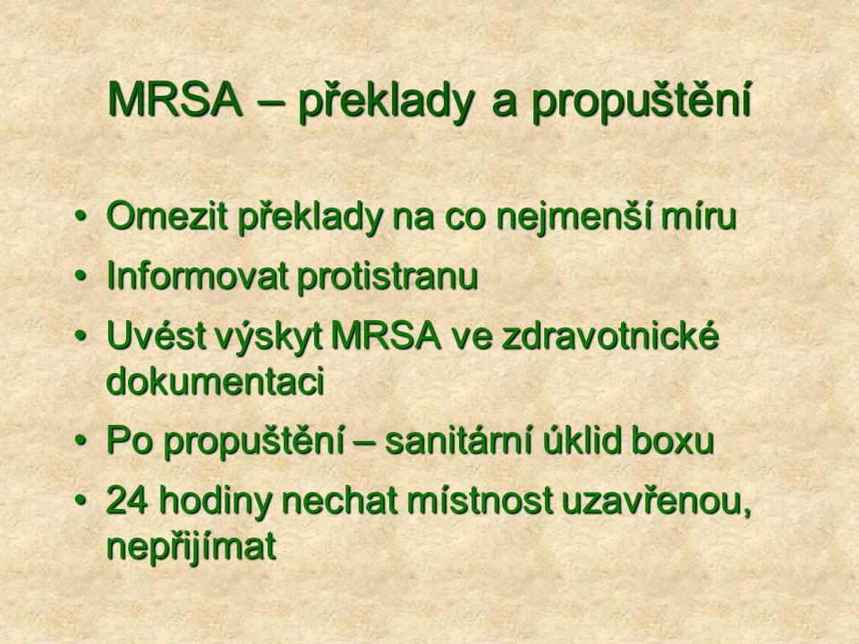 MRSA – překlady a propuštění •Omezit překlady na co nejmenší míru •Informovat protistranu •Uvést výskyt MRSA ve zdravotnické dokumentaci •Po propuštěn
