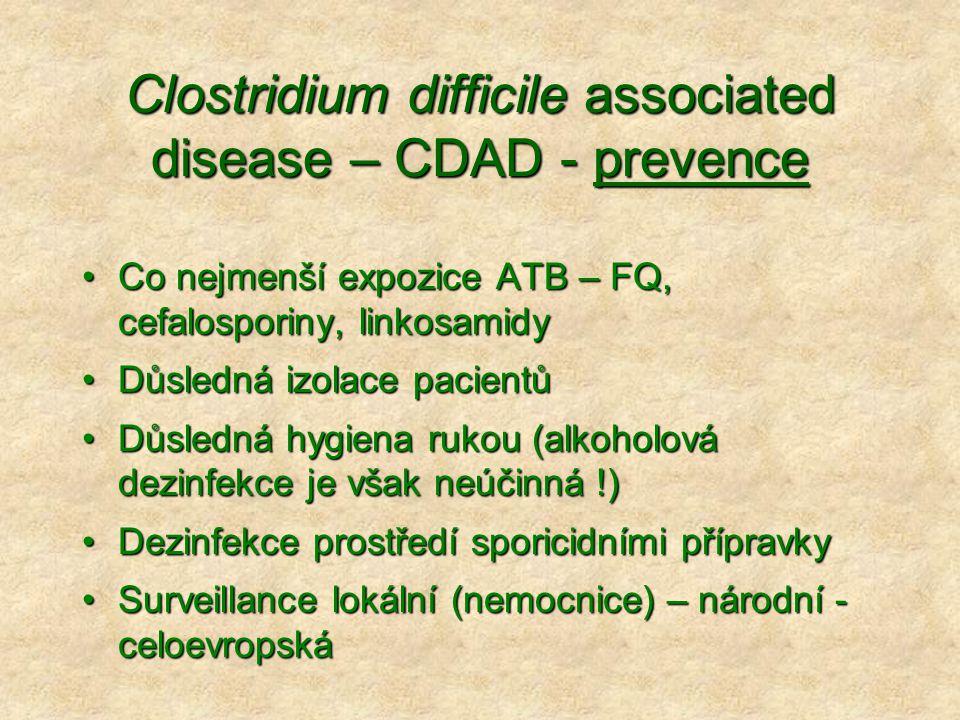 Clostridium difficile associated disease – CDAD - prevence •Co nejmenší expozice ATB – FQ, cefalosporiny, linkosamidy •Důsledná izolace pacientů •Důsl