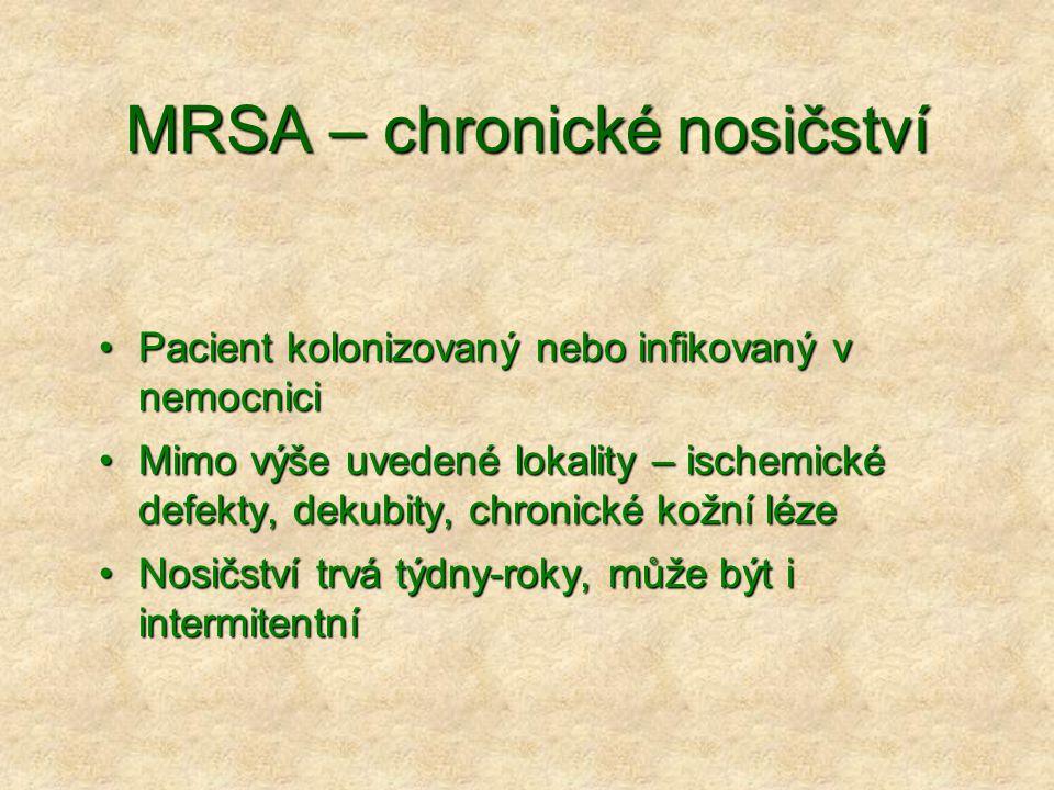 MRSA – chronické nosičství •Pacient kolonizovaný nebo infikovaný v nemocnici •Mimo výše uvedené lokality – ischemické defekty, dekubity, chronické kož