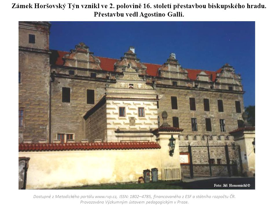 Zámek Horšovský Týn vznikl ve 2. polovině 16. století přestavbou biskupského hradu. Přestavbu vedl Agostino Galli. Dostupné z Metodického portálu www.