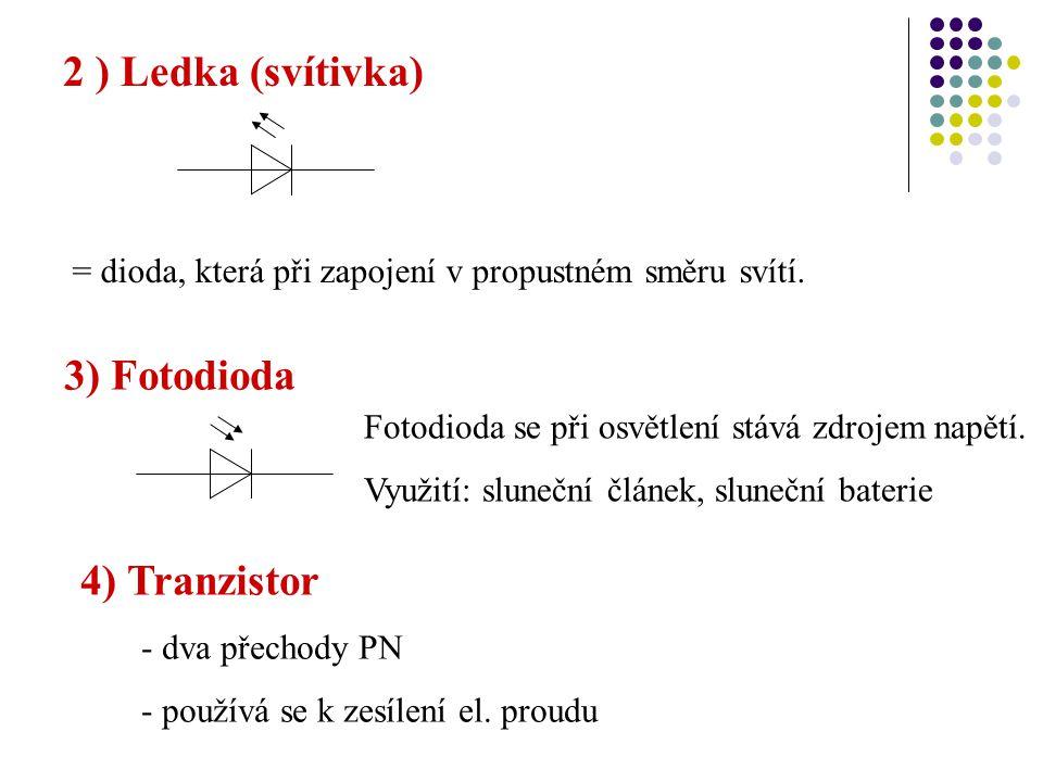 2 ) Ledka (svítivka) = dioda, která při zapojení v propustném směru svítí. 3) Fotodioda Fotodioda se při osvětlení stává zdrojem napětí. Využití: slun