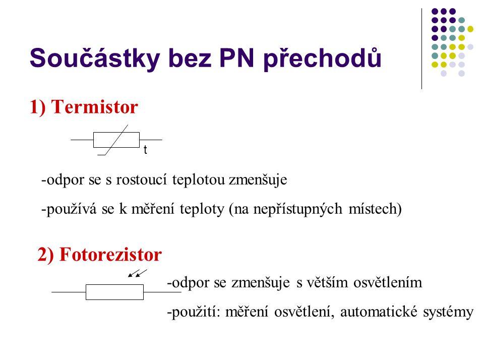 Součástky bez PN přechodů 1) Termistor t -odpor se s rostoucí teplotou zmenšuje -používá se k měření teploty (na nepřístupných místech) 2) Fotorezisto