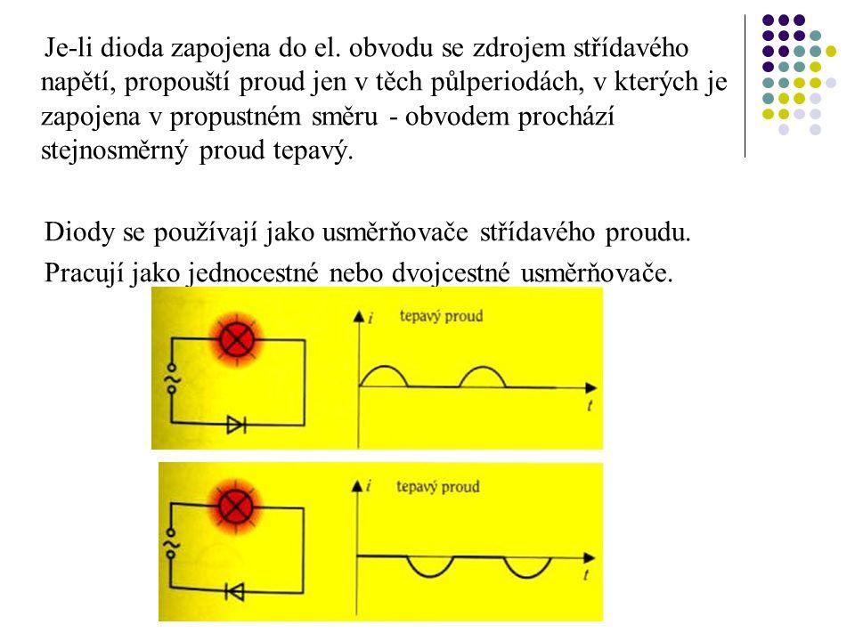 Je-li dioda zapojena do el. obvodu se zdrojem střídavého napětí, propouští proud jen v těch půlperiodách, v kterých je zapojena v propustném směru - o