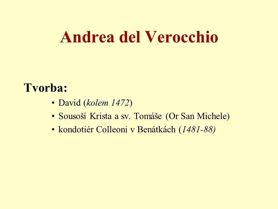 Andrea del Verocchio Tvorba: •David (kolem 1472) •Sousoší Krista a sv. Tomáše (Or San Michele) •kondotiér Colleoni v Benátkách (1481-88)